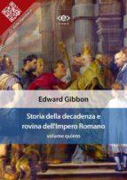 Storia della decadenza e rovina dell'Impero Romano, volume quinto (ebook)