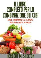 Il Libro completo per la combinazione dei Cibi - Come combinare gli alimenti per una salute ottimale (ebook)