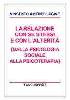La relazione con se stessi e con l'alterità (Dalla Psicologia Sociale alla Psicoterapia) (ebook)
