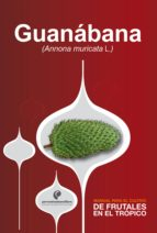 Manual para el cultivo de frutales en el trópico. Guanábana (ebook)
