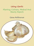 USING GARLIC ? PLANTING, CULINARY, MEDICAL AND BEAUTY ASPECT