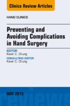 Preventing and Avoiding Complications in Hand Surgery, An Issue of Hand Clinics, E-Book (ebook)
