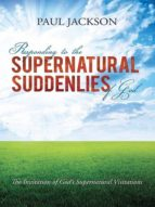 RESPONDING TO THE SUPERNATURAL SUDDENLIES OF GOD