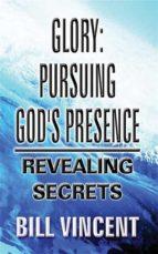 GLORY: PURSUING GOD?S PRESENCE