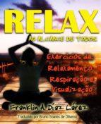 Relax Ao Alcance De Todos Exercícios De: Relaxamento, Respiração E Visualização (ebook)