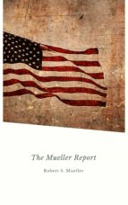 REPORT ON THE INVESTIGATION INTO RUSSIAN INTERFERENCE IN THE 2016 PRESIDENTIAL ELECTION: MUELLER REPORT