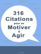 316 CITATIONS POUR SE MOTIVER ET AGIR