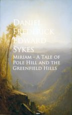 MIRIAM - A TALE OF POLE HILL AND THE GREENFIELD HILLS