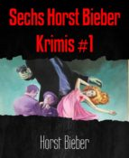 SECHS HORST BIEBER KRIMIS #1
