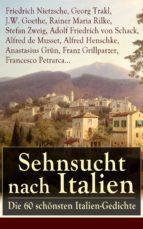 Sehnsucht nach Italien: Die 60 schönsten Italien-Gedichte (ebook)