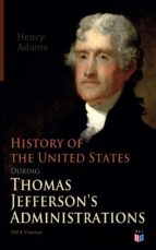 History of the United States During Thomas Jefferson's Administrations (All 4 Volumes) (ebook)