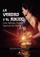 LA VERDAD Y EL AIKIDO (GUÍA APLICADA PRÁCTICA ESPIRITUAL DEL AIKIDO)