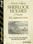 Sherlock Holmes e l'uomo dal cappuccio nero (ebook)