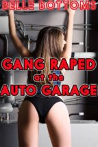 Gang Raped at the Auto Garage - Blackmail Punishment Gangbang Anal Oral Face Fucking Spit Roast All Holes Filled Creampie Bareback Cum Dump Forced Sex (ebook)