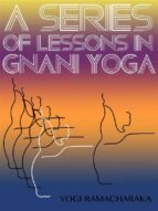 A Series Of Lessons In Gnani Yoga (ebook)