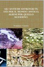 Gli antichi astronauti: dèi per il mondo antico, alieni per quello moderno (ebook)