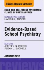 EVIDENCE-BASED SCHOOL PSYCHIATRY, AN ISSUE OF CHILD AND ADOLESCENT PSYCHIATRIC CLINICS OF NORTH AMERICA - E-BOOK