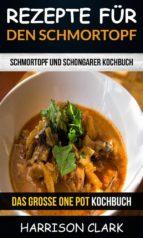 Rezepte Für Den Schmortopf: Schmortopf Und Schongarer Kochbuch (Das Große One Pot Kochbuch) (ebook)