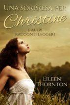 Una Sorpresa Per Christine E Altri Racconti Leggeri (ebook)