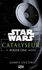 Star Wars Catalyseur - A Rogue one story (ebook)