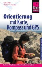 Reise Know-How Orientierung mit Karte, Kompass und GPS Der Praxis-Ratgeber für sicheres Orientieren im Gelände (Sachbuch) (ebook)