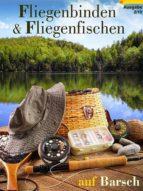 FLIEGENBINDEN & FLIEGENFISCHEN AUF BARSCH