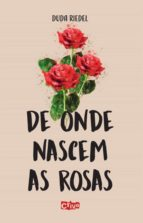 DE ONDE NASCEM AS ROSAS
