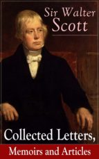 Sir Walter Scott: Collected Letters, Memoirs and Articles