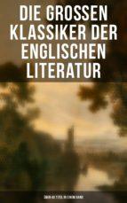 Die großen Klassiker der englischen Literatur - Über 40 Titel in einem Band (Vollständige deutsche Ausgaben) (ebook)