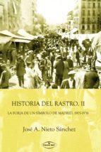 HISTORIA DEL RASTRO. II. LA FORJA DE UN SÍMBOLO DE MADRID, 1905-1936 (ebook)
