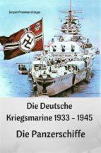 Die Deutsche Kriegsmarine 1933 - 1945: Die Panzerschiffe (ebook)
