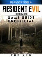 Resident Evil Biohazard Playstation 4 Game Guide Unofficial (ebook)