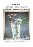 Prevenzione e lotta all'Alzheimer e alle malattie neurologiche in tarda eta' (ebook)