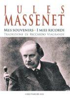Jules Massenet - Mes souvenirs - I miei ricordi (ebook)
