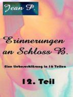 ERINNERUNGEN AN SCHLOSS B. - 12. TEIL