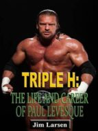 TRIPLE H: THE LIFE AND CAREER OF PAUL LEVESQUE