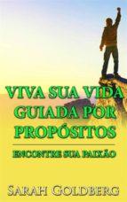 Viva Sua Vida Guiada Por Propósitos - Encontre Sua Paixão (ebook)