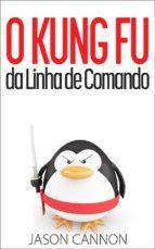 O Kung Fu Da Linha De Comando (ebook)