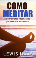 Como Meditar- As 8 Melhores Meditações Para Reduzir O Estresse (ebook)