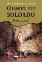 Cuando fui soldado. Memorias