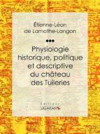 Physiologie historique, politique et descriptive du château des Tuileries (ebook)