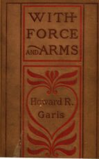 WITH FORCE AND ARMS