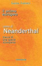 Il primo europeo, uomo di Neanderthal, tracce di una specie scomparsa (ebook)