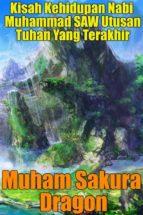 Kisah Kehidupan Nabi Muhammad SAW Utusan Tuhan Yang Terakhir (ebook)