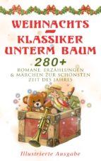 Weihnachts-Klassiker unterm Baum: 280+ Romane, Erzählungen & Märchen zur schönsten Zeit des Jahres (Illustrierte Ausgabe) (ebook)