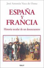 ESPAÑA Y FRANCIA. HISTORIA SECULAR DE UN DESENCUENTRO