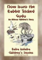 HOW ISURO THE RABBIT TRICKED GUDU - An African, Mashona Tale (ebook)