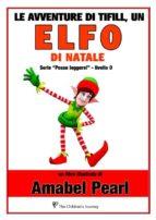Le avventure di tifill, un elfo di natale (libro illustrato) (serie posso leggere!) (ebook)