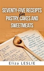 Seventy-Five Receipts for Pastry Cakes, and Sweetmeats (ebook)