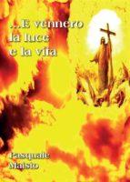 ...E vennero la luce e la vita (ebook)